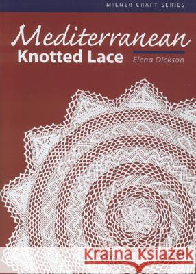 Mediterranean Knotted Lace Elena Dickson Christine J. Hancock 9781863513463