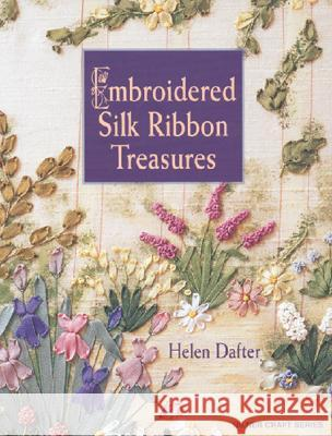 Embroidered Silk Ribbon Treasures Helen Dafter 9781863513470