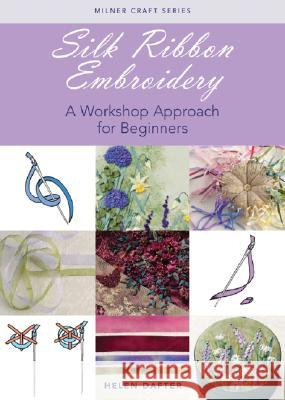 Silk Ribbon Embroidery: A Workshop Approach for Beginners Helen Dafter 9781863513678