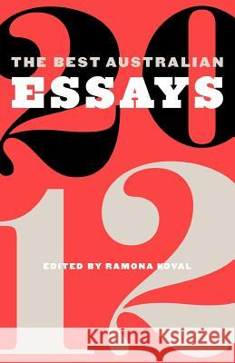 The Best Australian Essays 2012 Ramona Koval 9781863955799