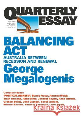 Quarterly Essay 61 Balancing ACT: Australia Between Recession and Renewal George Megalogenis 9781863958110
