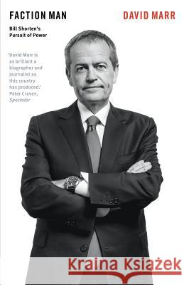 Faction Man: Bill Shorten's Pursuit of Power David Marr 9781863958196