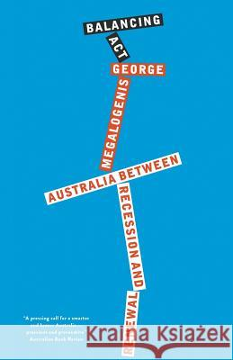 Balancing ACT: Australia Between Recession and Renewal George Megalogenis 9781863959087
