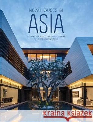New Houses in Asia: Inspired Architecture and Interiors for the Modern World The Images Publishing Group 9781864708639 Images Publishing Group