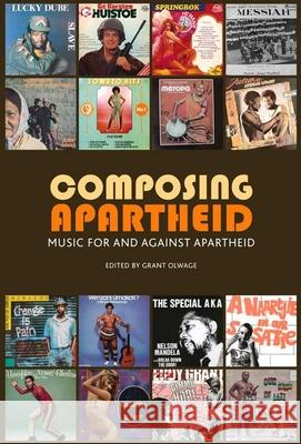 Composing Apartheid: Music for and Against Apartheid Grant Olwage 9781868144563