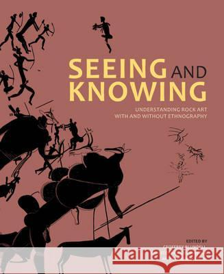 Seeing and Knowing: Rock Art with and Without Ethnography Geoffrey Blundell 9781868145133