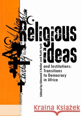Religious Ideas and Institutions : Transitions to Democracy in Africa Keller 9781868886166