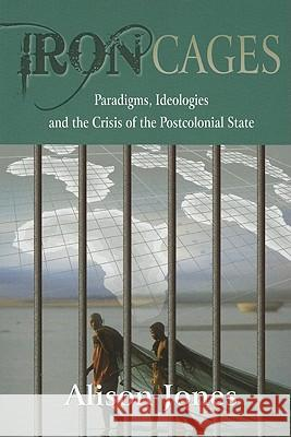 Iron Cages : Paradigms, Ideologies and the Crisis of the Postcolonial State  9781869141684