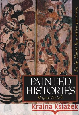 Painted Histories : Early Maori Figurative Painting Roger Neich 9781869402785