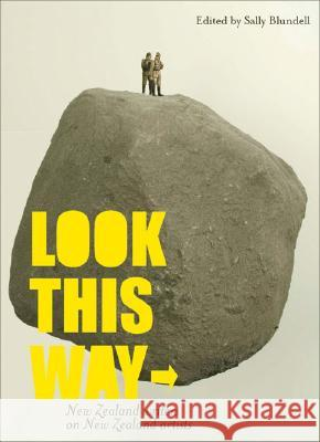 Look This Way: New Zealand Writers on New Zealand Artists Sally Blundell 9781869403713