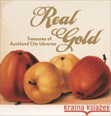 Real Gold: Treasures of Auckland City Libraries Iain Sharp 9781869403966