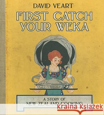 First Catch Your Weka : A Story of New Zealand Cooking David Veart 9781869404109
