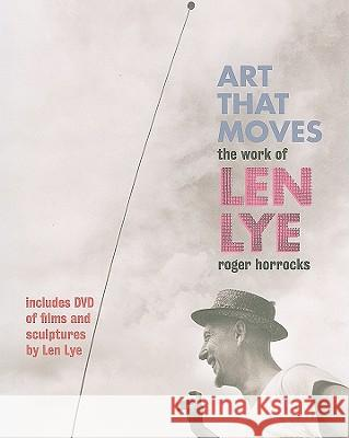 Art That Moves: The Work of Len Lye [With DVD] Roger Horrocks 9781869404222