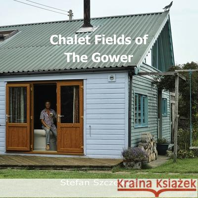 Chalet Fields of The Gower Stefan Szczelkun Owen Short 9781870736237