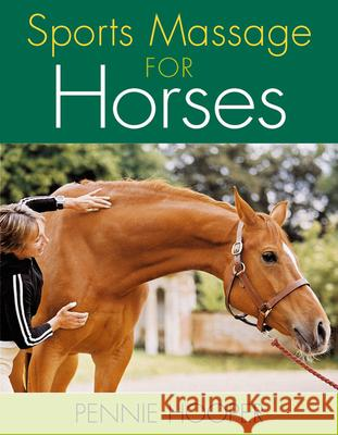 SPORTS MASSAGE FOR HORSES Pennie Hooper 9781872119878