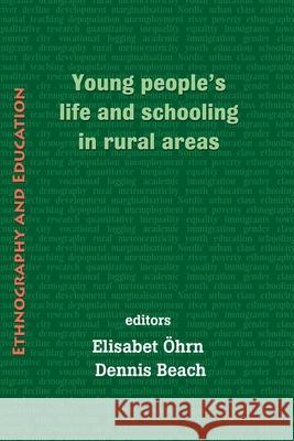 Young people's life and schooling in rural areas Elisabet Ohrn Dennis Beach 9781872767741