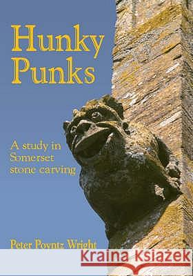 Hunky Punks : A Study in Somerset Stone Carving Peter Poyntz Wright 9781872883755