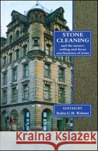 Stone Cleaning: And the Nature, Soiling and Decay Mechanisms of Stone - Proceedings of the International Conference, Held in Edinburgh, Uk, 14-16 Apri   9781873394090