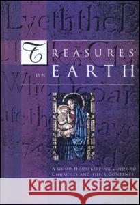 Treasures on Earth: A Good Housekeeping Guide to Churches and Their Contents   9781873394106