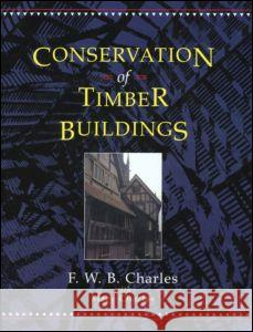 Conservation of Timber Buildings F W B Charles 9781873394175