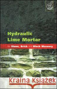 Hydraulic Lime Mortar for Stone, Brick and Block Masonry: A Best Practice Guide   9781873394649