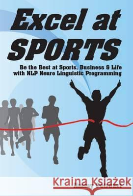 Excel at Sports: Be the Best at Sports, Business & Life with Nlp Neuro Linguistic Programming Petruzzi, Jimmy 9781873483442