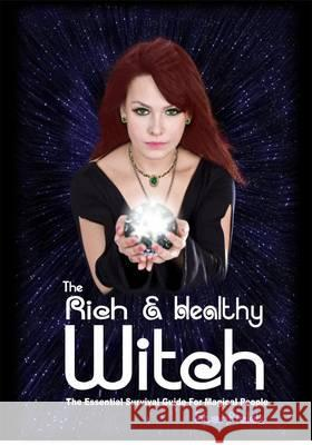The Rich & Healthy Witch: The Essential Survival Guide for Magical People StarFields, Nick 9781873483619