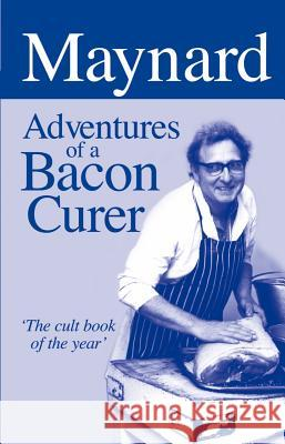 Maynard: Adventures of a Bacon Curer Maynard Davies 9781873674642