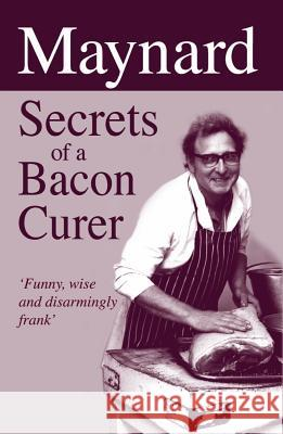 Maynard Secrets of a Bacon Curer Maynard Davies 9781873674932