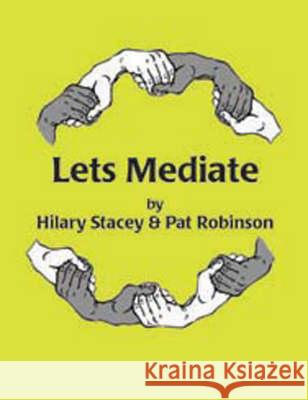 Let's Mediate : A Teachers' Guide to Peer Support and Conflict Resolution Skills for all Ages Hilary Stacey Pat Robinson 9781873942710