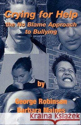 Crying for Help : The No Blame Approach to Bullying George Robinson Barbara Maines 9781873942864