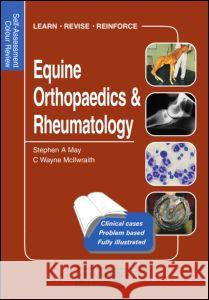 Equine Orthopaedics and Rheumatology: Self-Assessment Color Review Wayne McIlwraith Stephen A. May C. Wayne McIlwraith 9781874545736