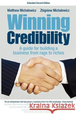 Winning Credibility: A Guide for Building a Business from Rags to Riches Matthew Michalewicz Zbigniew Michalewicz 9781876462529