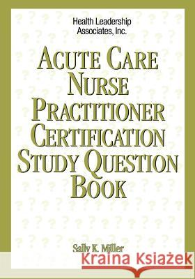 Acute Nurse Practitioner Certification Study Question Book Sally K. Miller 9781878028259