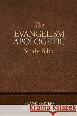 The Evangelism-Apologetic Study Bible Frank Ray Shivers 9781878127228