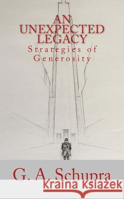 An Unexpected Legacy: Strategies of Generosity G. a. Schupra Daniel V. Runyo 9781878559227