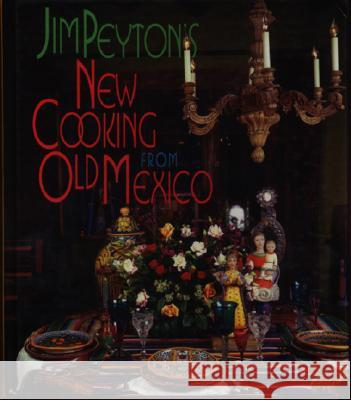 Jim Peyton's New Cooking from Old Mexico James W. Peyton 9781878610706