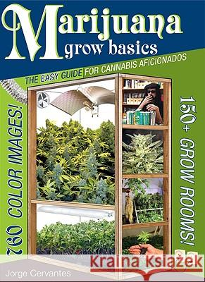 Marijuana Grow Basics: The Easy Guide for Cannabis Aficionados Jorge Cervantes 9781878823373