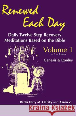 Renewed Each Day--Genesis & Exodus: Daily Twelve Step Recovery Meditations Based on the Bible Kerry M. Olitzky Michael A. Signer Aaron Z 9781879045125