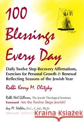 100 Blessings Every Day: Daily Twelve Step Recovery Affirmations, Exercises for Personal Growth & Renewal Reflecting Seasons of the Jewish Year Kerry M. Olitzky Jay Holder Neil Gillman 9781879045309