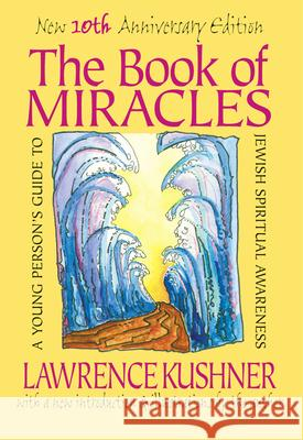 The Book of Miracles: A Young Person's Guide to Jewish Spiritual Awareness Lawrence Kushner 9781879045781