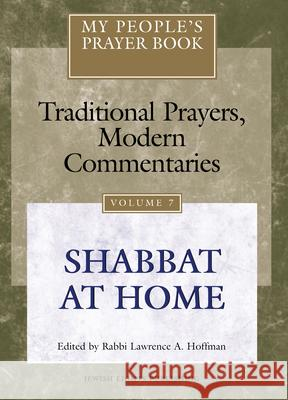 My People's Prayer Book Vol 7: Shabbat at Home Lawrence A. Hoffman Marc Brettler Michael Chernick 9781879045859