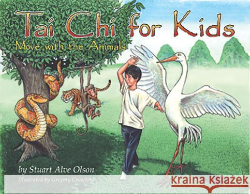 Tai Chi for Kids: Move with the Animals Stuart Alve Olson Gregory Crawford Patrick Gross 9781879181656