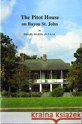 The Pitot House on Bayou St. John Samuel Wilson, Jr. Robert S Brantley Jan White Brantley 9781879714045