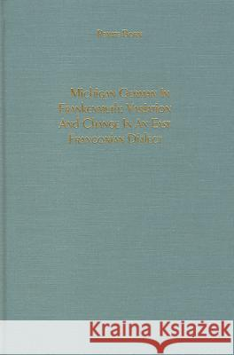 Michigan German in Frankenmuth: Variation and Change in an East Franconian Dialect Renate Born 9781879751590