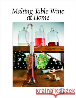 Making Table Wine at Home George M. Cooke James T. Lapsley 9781879906662