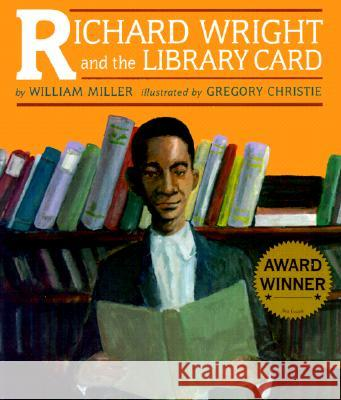 Richard Wright and the Library Card William Miller Gregory Christie 9781880000885