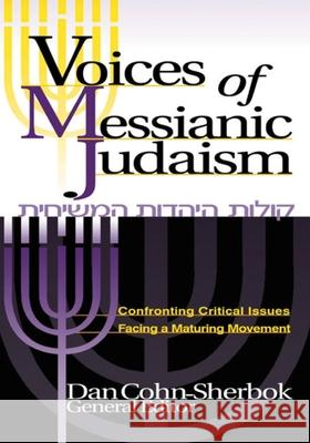 Voices of Messianic Judaism: Confronting Critical Issues Facing a Maturing Movement Daniel C. Cohn-Sherbok 9781880226933