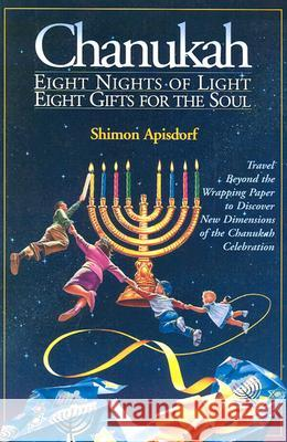 Chanukah - 8 Nights of Light, 8 Gifts for the Soul Shimon Apisdorf 9781881927150