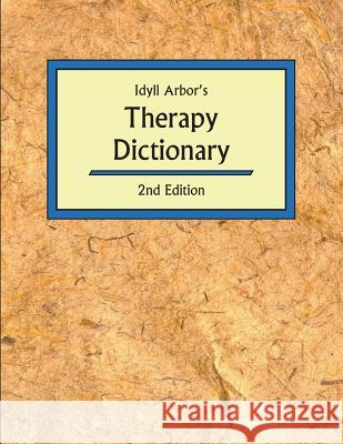 Idyll Arbors Therapy Dict 2/E Anne Battiste 9781882883462